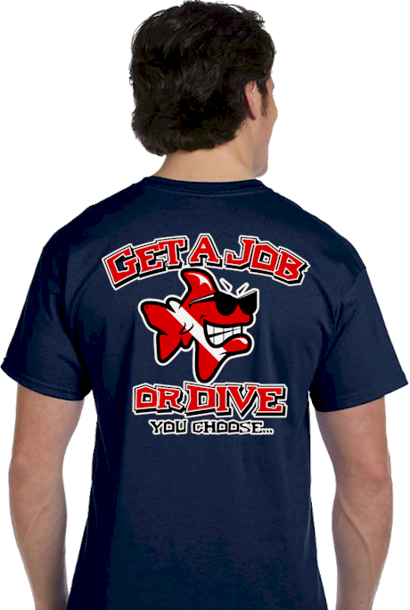 Tshirt sayings | Get a job or dive you choose Tee | mens T shirt