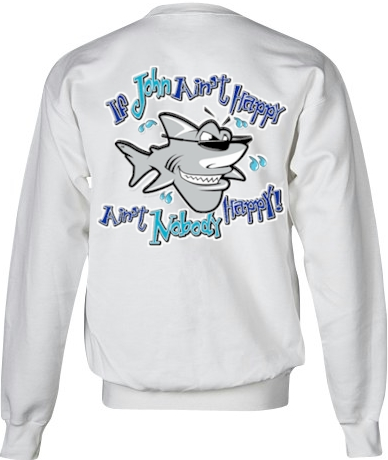 If John ain't happy ain't nobody happy ladies custom sweatshirts - John the Shark
