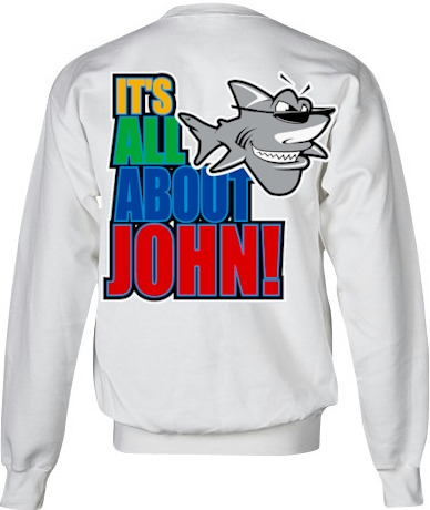 It's all about John! ladies personalized sweatshirts - John the Shark